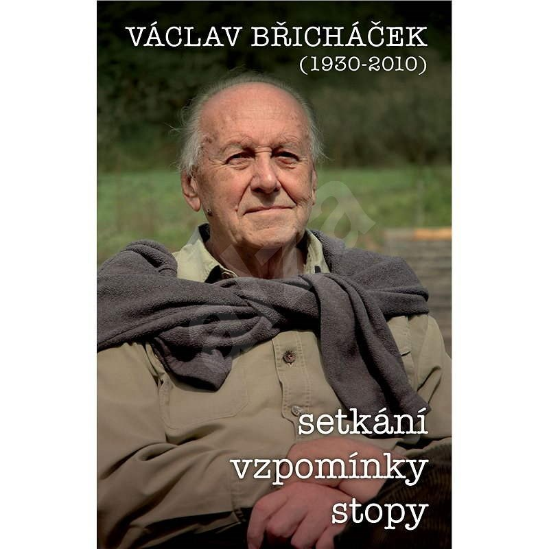 Václav Břicháček – Setkání, stopy, vzpomínky - Václav Břicháček