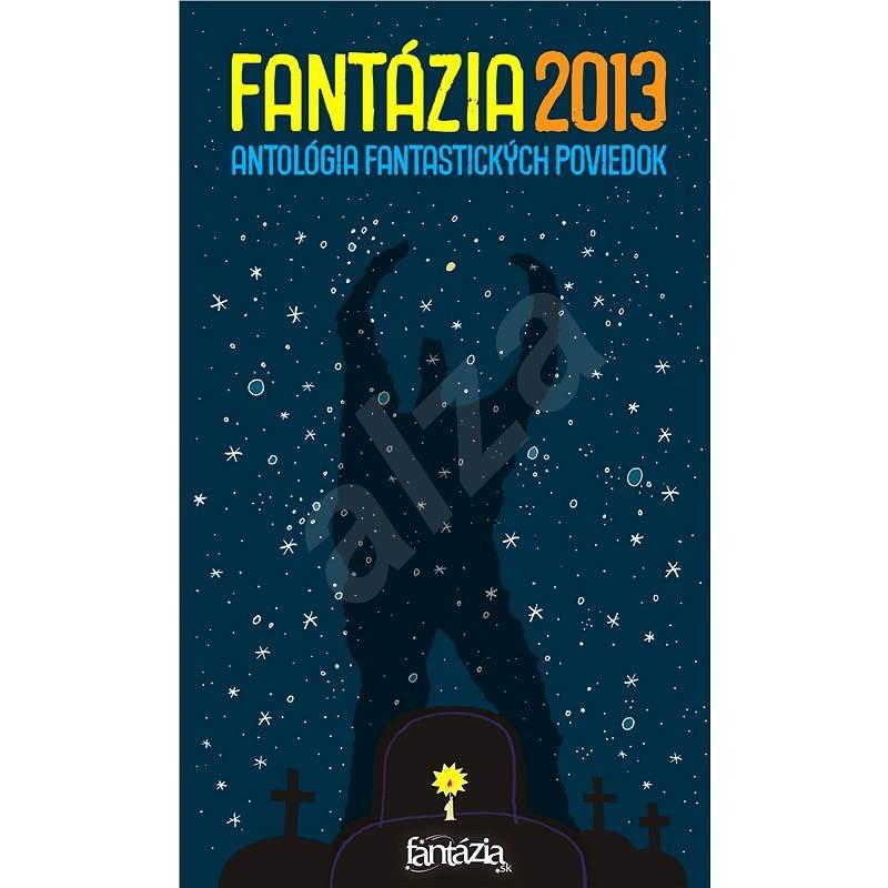 Fantázia 2013 – antológia fantastických poviedok - Ivan Aľakša