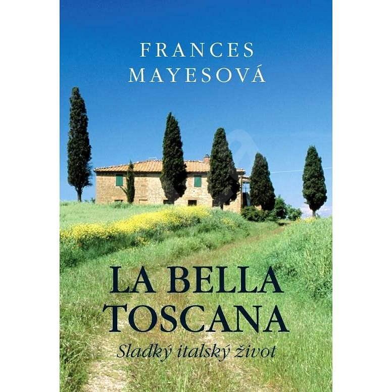 La bella Toscana - Frances Mayesová