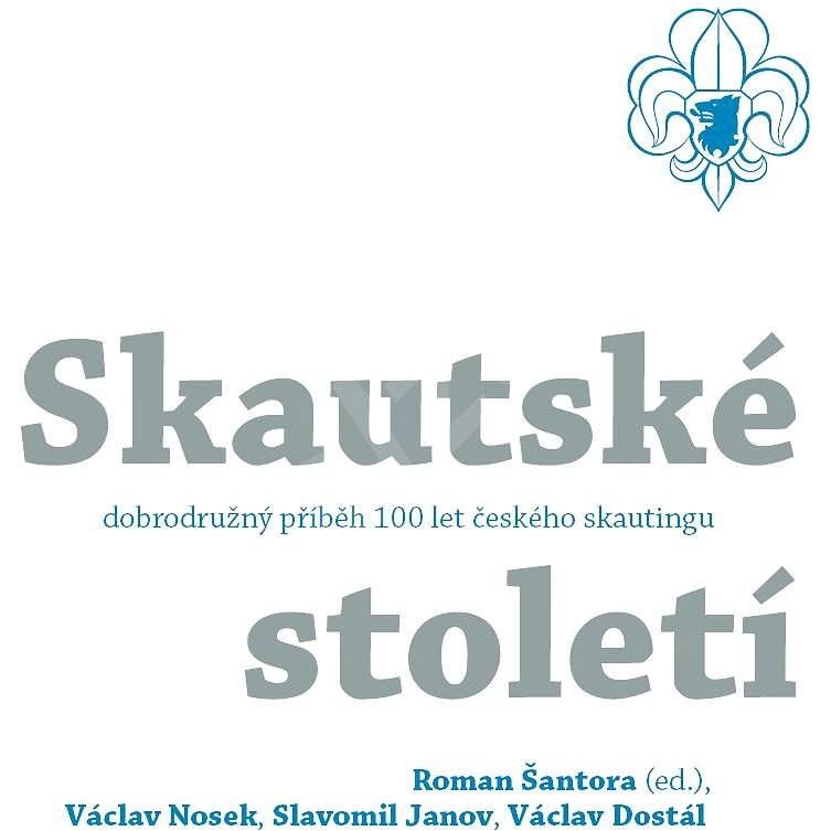 Skautské století - historie - Roman Šantora