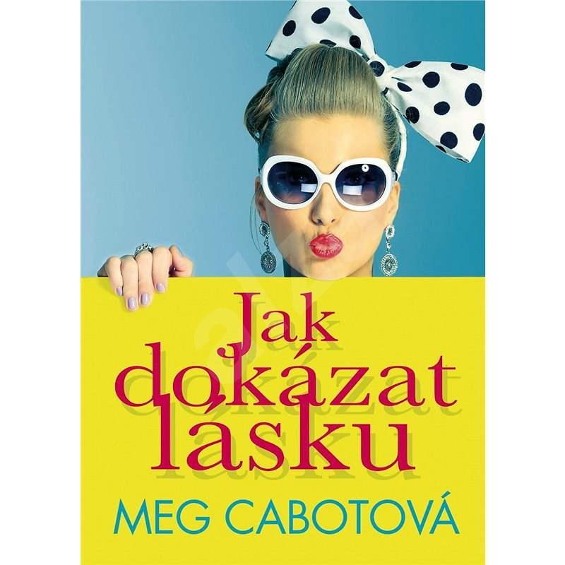 Jak dokázat lásku - Meg Cabotová