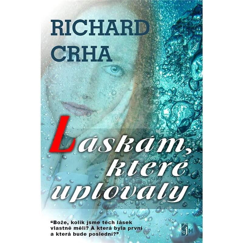 Lásky, které uplovaly - Richard Crha