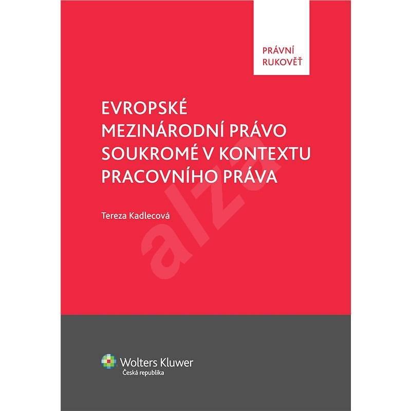 Evropské mezinárodní právo soukromé v kontextu pracovního práva - Tereza Kadlecová