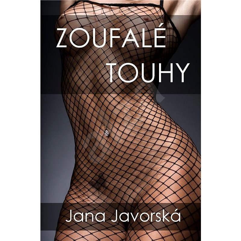 Zoufalé touhy - Jana Javorská