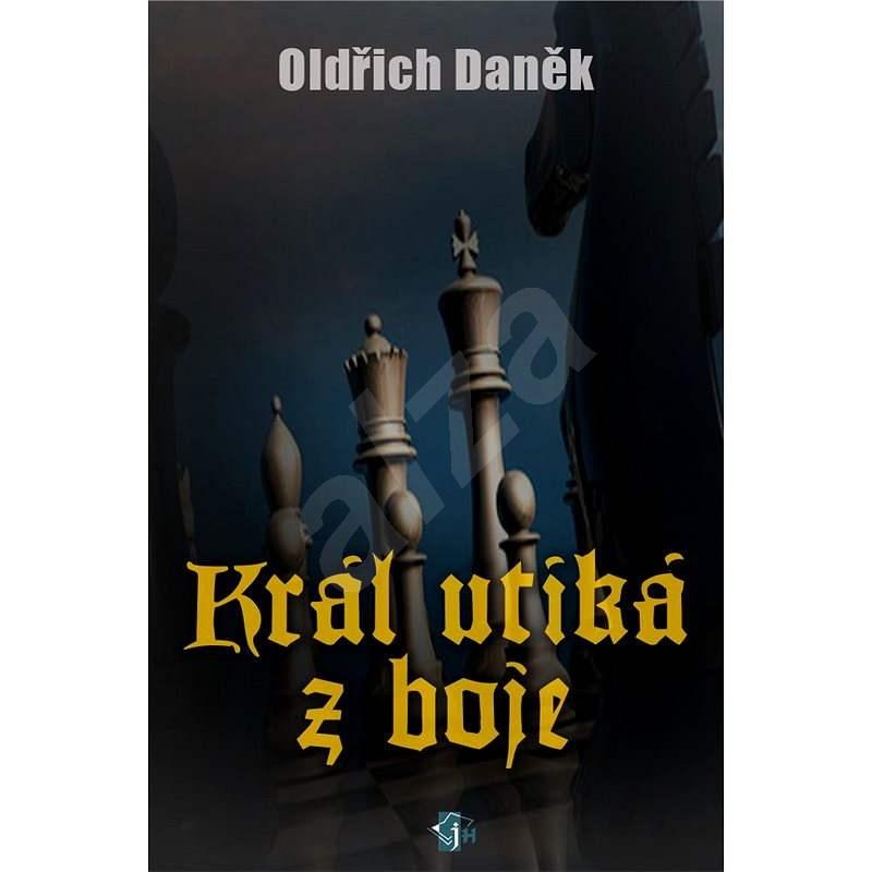 Král utíká z boje - Oldřich Daněk