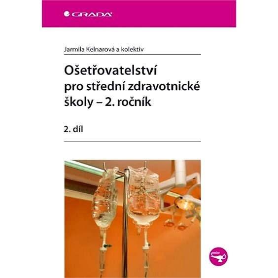 Ošetřovatelství pro střední zdravotnické školy - 2. ročník - Jarmila Kelnarová