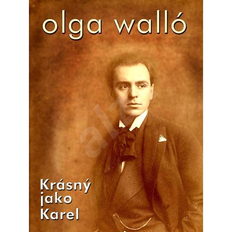 Krásný jako Karel - Olga Walló