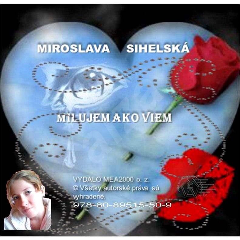 Milujem ako viem - Miroslava Sihelská