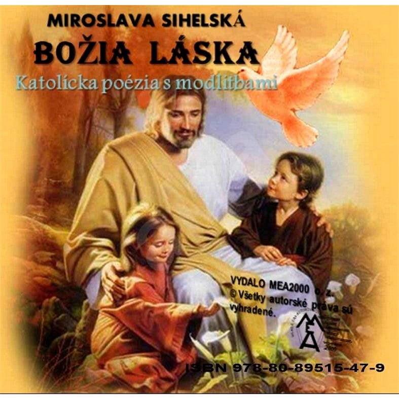 Božia láska - katolícka poézia - Miroslava Sihelská