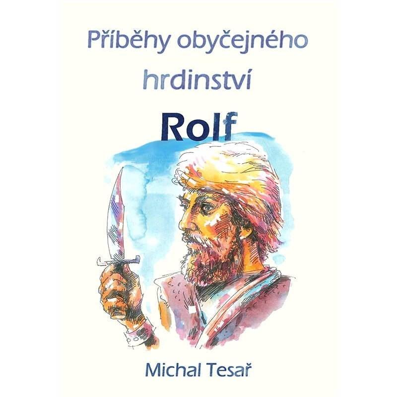 Příběhy obyčejného hrdinství - Rolf - Michal Tesař