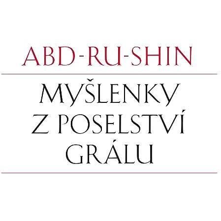 Myšlenky z Poselství Grálu - Abd-ru-shin