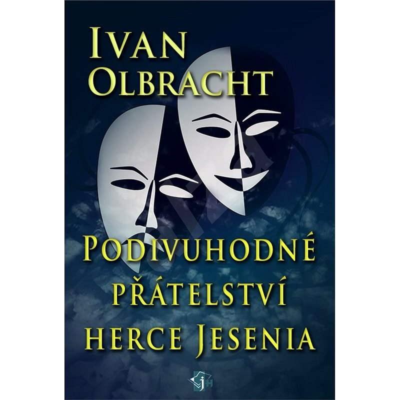 Podivné přátelství herce Jesenia - Ivan Olbracht