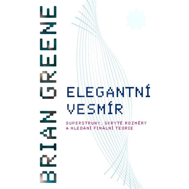 Elegantní vesmír - Brian Greene