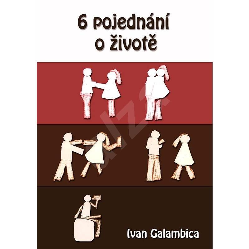 6 pojednání o životě - Ivan Galambica