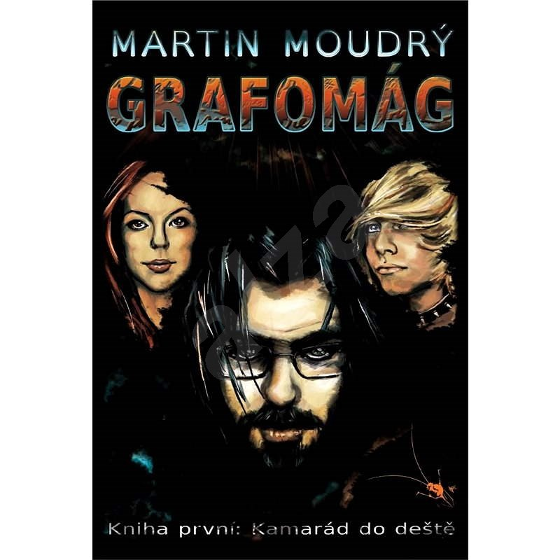 Grafomág, Kniha první: Kamarád do deště - Martin Moudrý