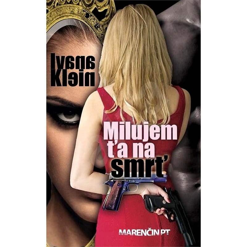 Milujem ťa na smrť - Ivana Klein