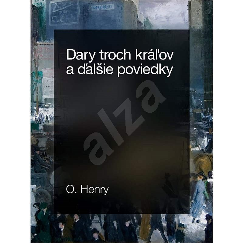 Dary troch kráľov a ďalšie poviedky - O. Henry