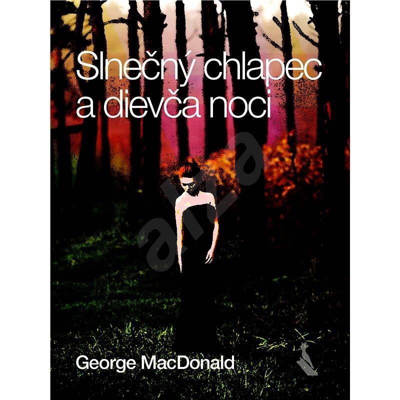 Slnečný chlapec a dievča noci - George MacDonald