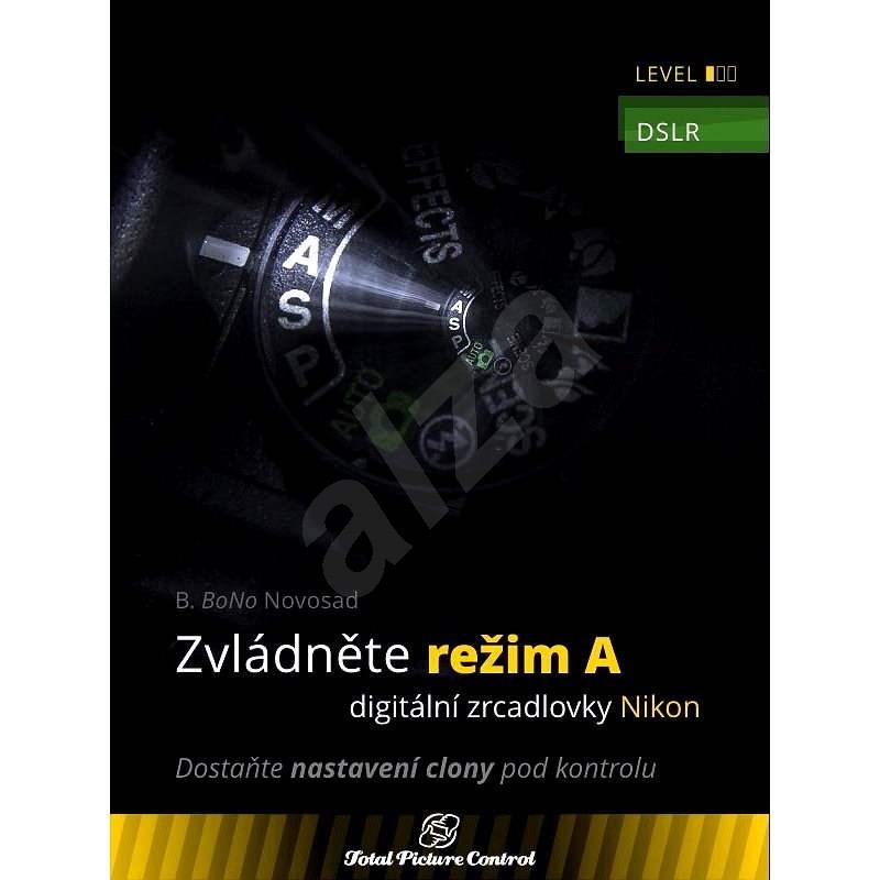 Zvládněte režim A digitální zrcadlovky Nikon - B. Bono Novosad