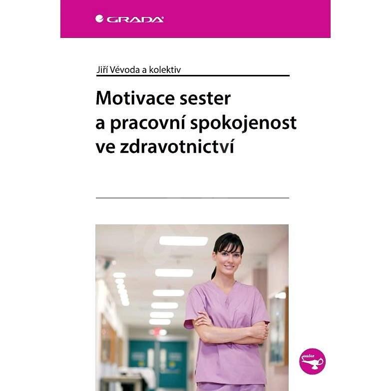 Motivace sester a pracovní spokojenost ve zdravotnictví - kolektiv a
