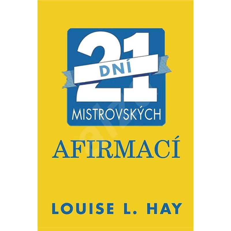 21 dní mistrovských afirmací - Louise L. Hay