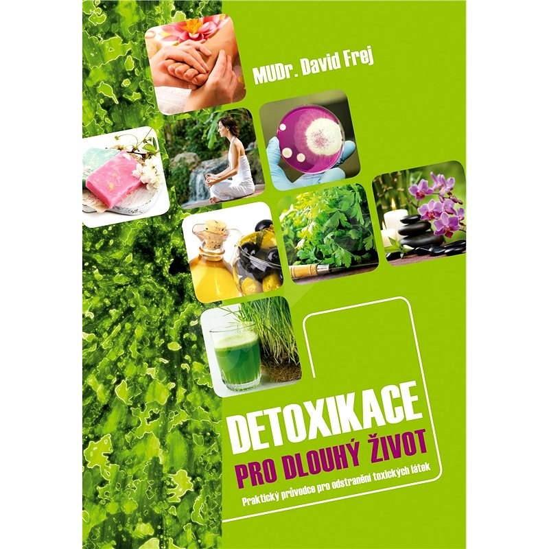 Detoxikace pro dlouhý život - MUDr. David Frej