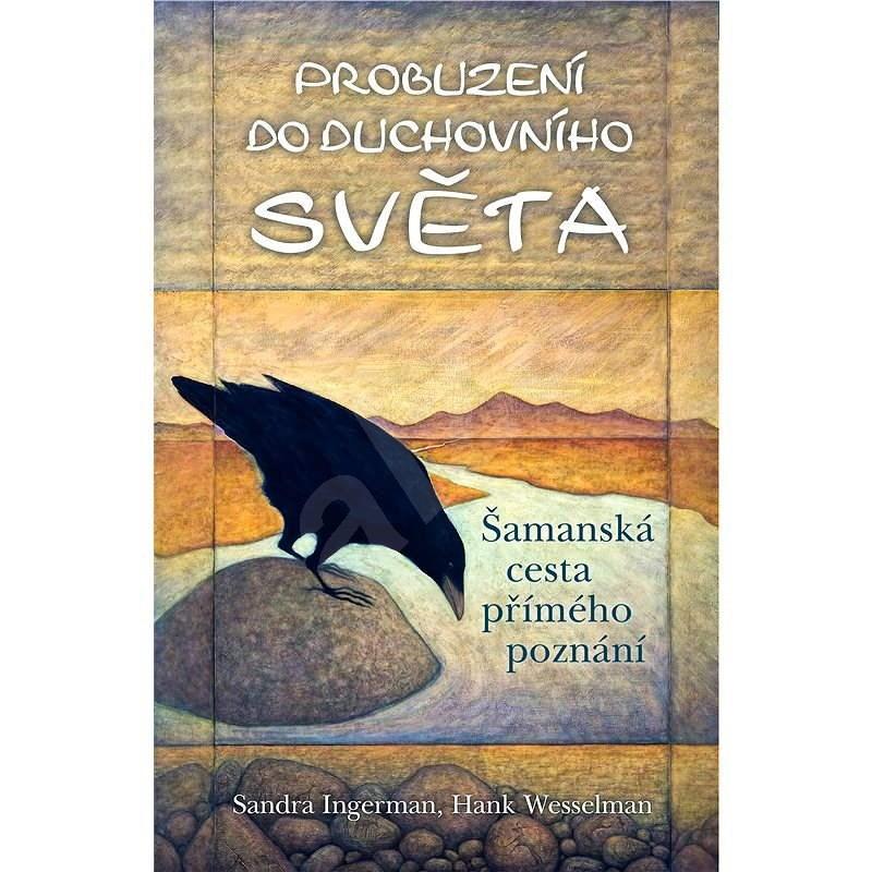 Probuzení do duchovního světa - Sandra Ingerman