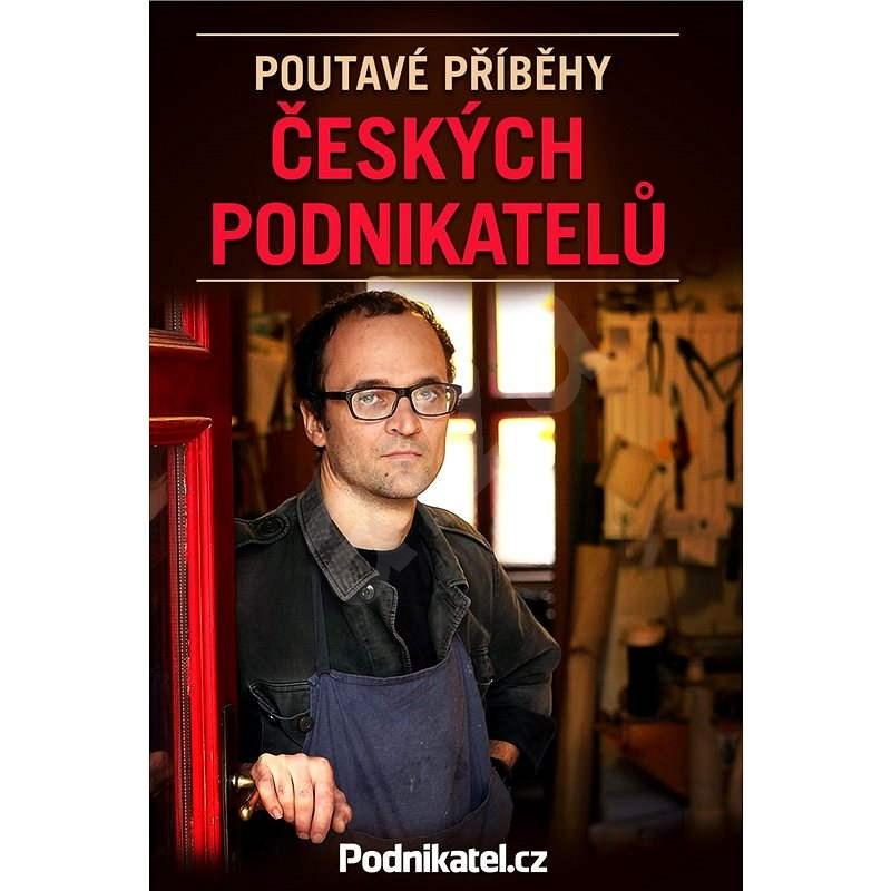 Poutavé příběhy českých podnikatelů - Kolektiv autorů - Podnikatel.cz