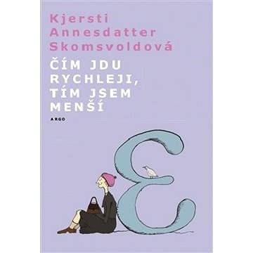 Čím jdu rychleji, tím jsem menší - Kjersti A. Skomsvoldová