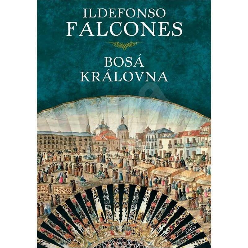 Bosá královna - Ildefonso Falcones