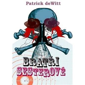 Bratři Sesterové - Patrick deWitt