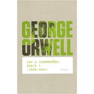 Lev a jednorožec : Eseje I. (1928–1941) - George Orwell