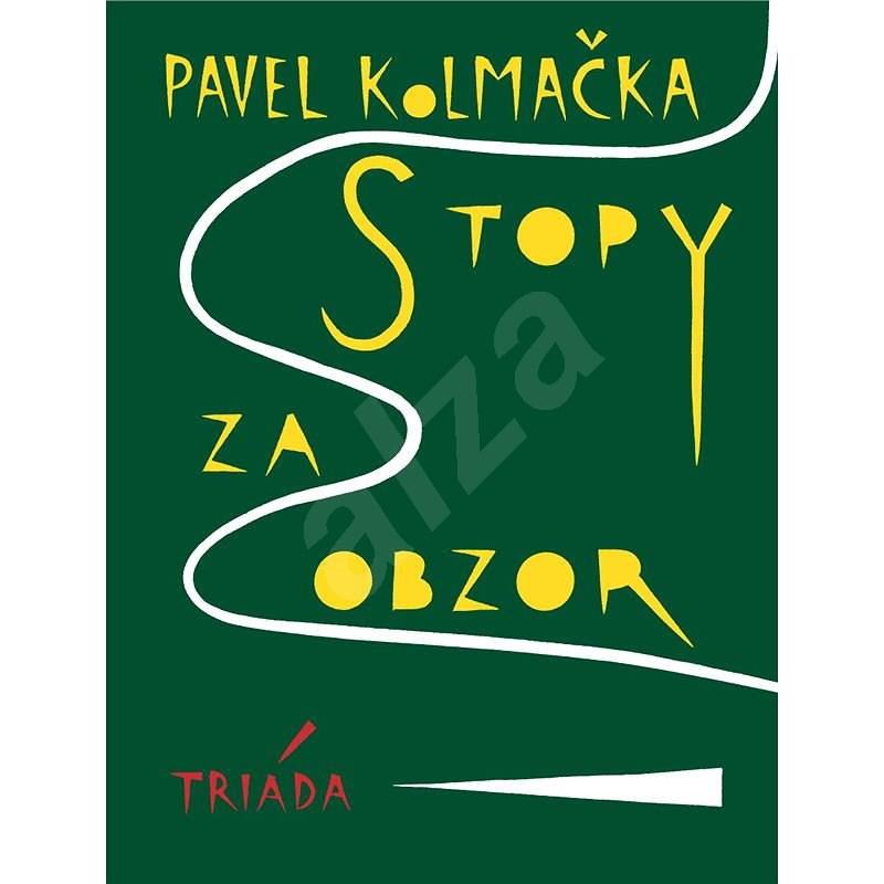 Stopy za obzor - Pavel Kolmačka
