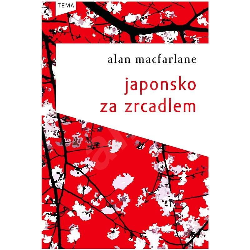 Japonsko za zrcadlem - Alan Macfarlane