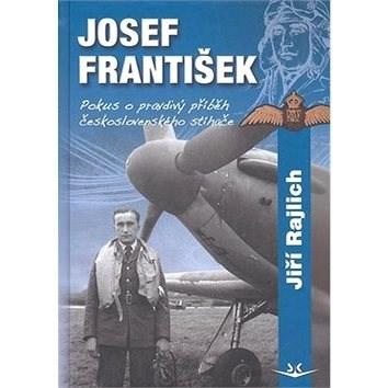 Josef František Pokus o pravdivý příběh československého stíhače -