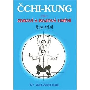 Čchi - kung pro zdraví a bojová umění - Jwing-ming Yang