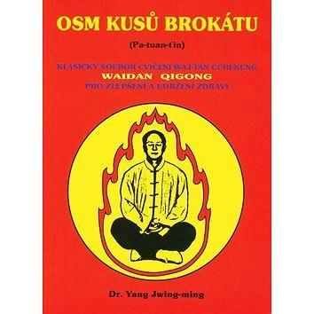 Osm kusů brokátu: Klasický soubor cvičení Waj - Tan Čchi - Kung - Jwing-ming Yang