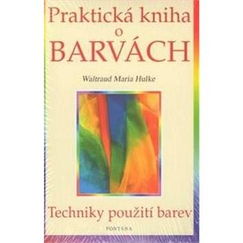 Praktická kniha o barvách: Techniky použití barev - Waltraud-Maria Hulke