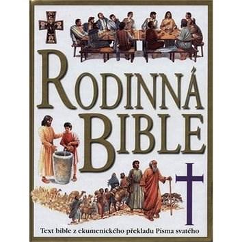 Rodinná bible: Text bible z ekumenického překladu Písma svatého -