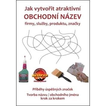 Jak vytvořit atraktivní obchodní název firmy, služby, produktu, značky: Tvorba názvu / obchodního jm - Zdeněk Bauer