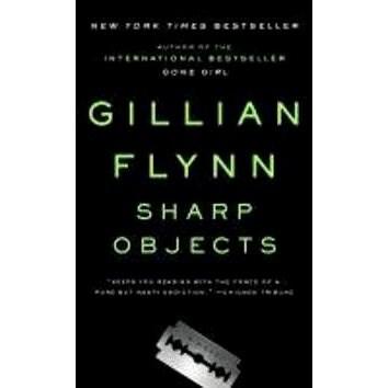 Sharp Objects: A Novel - Gillian Flynn