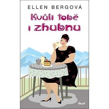 Kvůli tobě i zhubnu - Ellen Bergová