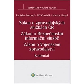 Zákon o zpravodajských službách České republiky. - Ladislav Pokorný; Jiří Chrobák; Martin Fliegel