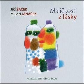 Maličkosti z lásky - Jiří Žáček; Milan Janáček