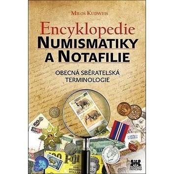 Encyklopedie numismatiky a notafilie: Obecná sběratelská terminologie - Miloš Kudweis