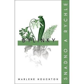 Bylinky Snadno a rychle - Marlene Houghton