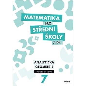 Matematika pro střední školy 7. díl Průvodce pro učitele: Analytická geometrie - M. Květoňová; J. Vondra; V. Zemek