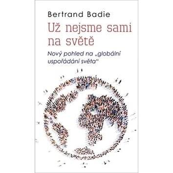 """Už nejsme sami na světě: Nový pohled na """"globální uspořádání světa"""" - Bertrand Badie"""