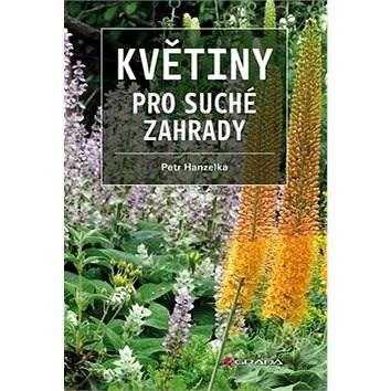 Květiny pro suché zahrady - Petr Hanzelka