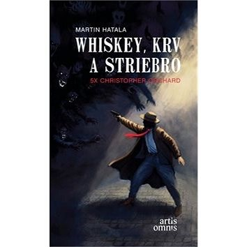 Whiskey, krv a striebro: 5x Christopher Orchard - Martin Hatala